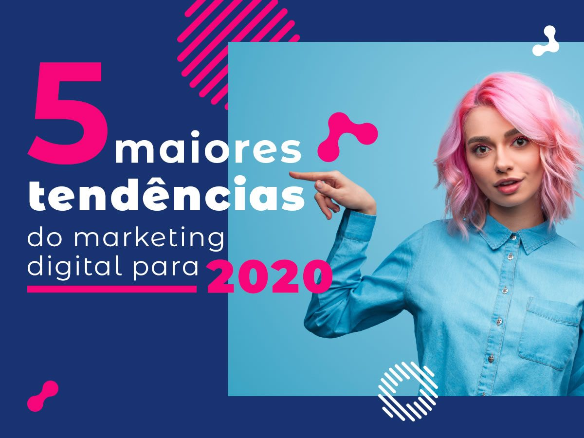 As cinco maiores tendências do marketing digital para 2020