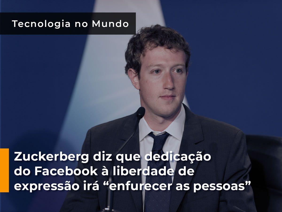"""Zuckerberg diz que dedicação do Facebook à liberdade de expressão irá """"enfurecer as pessoas"""""""